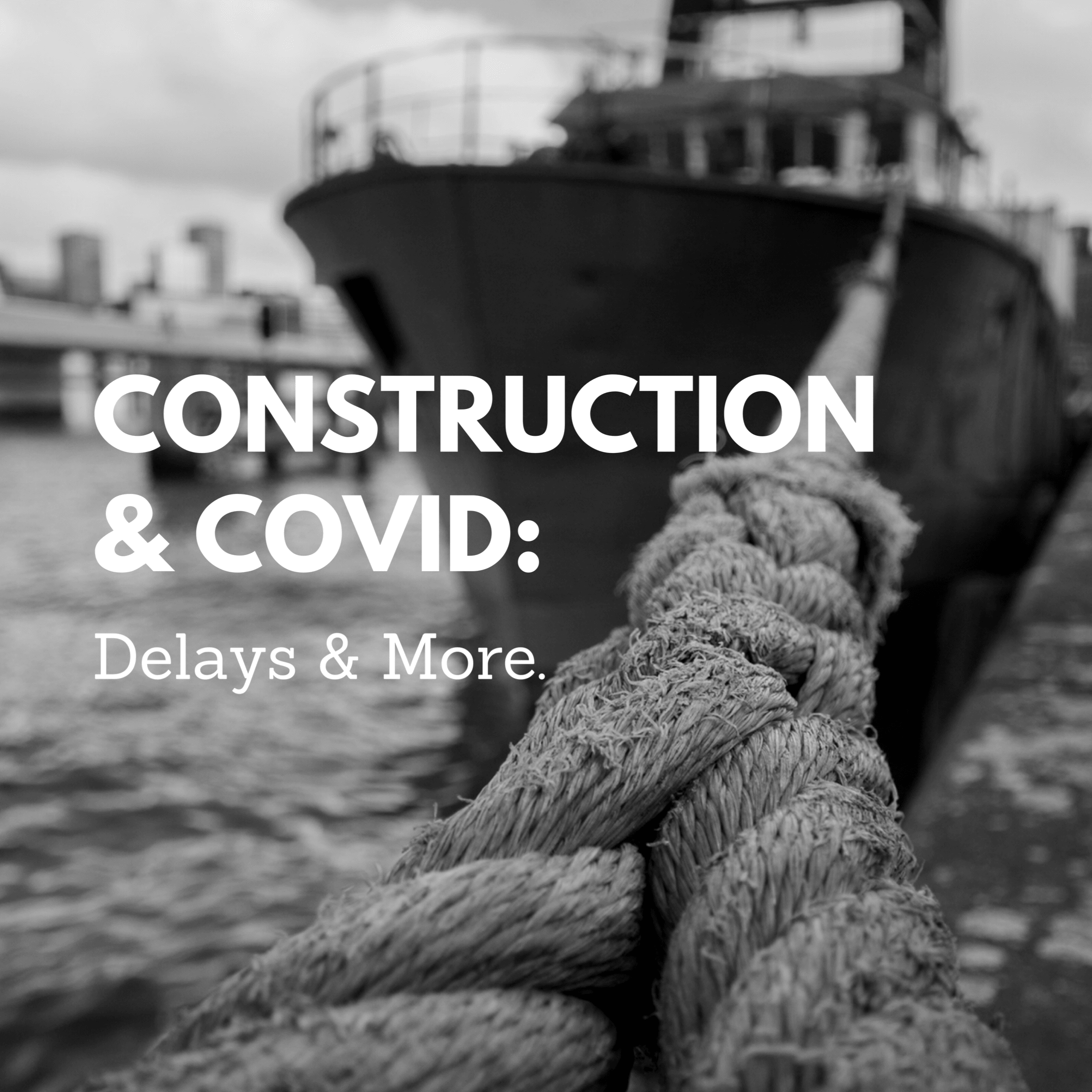 Construction & COVID: Delays & More.