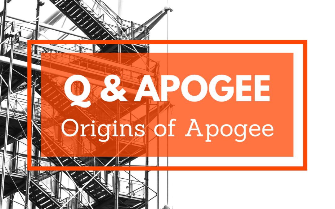 Q & APOGEE – Origins of Apogee